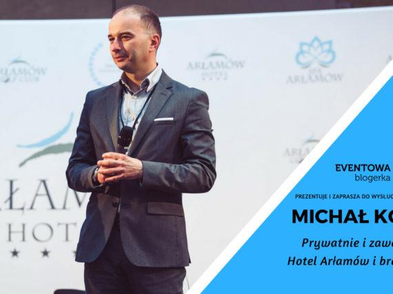 Michał Kozak: Prywatnie i zawodowo – Hotel Arłamów i branża MICE